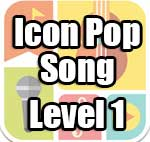Icon Pop Song Answers Level 1