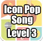 Icon Pop Song Answers Level 3