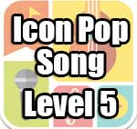 Icon Pop Song Answers Level 5