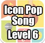 Icon Pop Song Answers Level 6