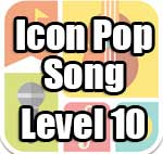 Icon Pop Song Answers Level 10