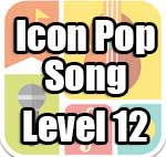 Icon Pop Song Answers Level 12