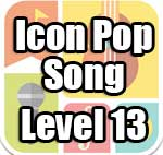 Icon Pop Song Answers Level 13