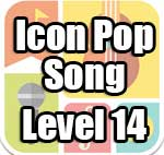 Icon Pop Song Answers Level 14