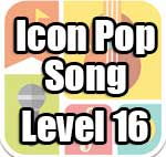 Icon Pop Song Answers Level 16