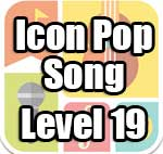 Icon Pop Song Answers Level 19