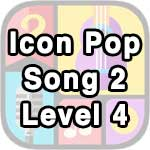 icon pop song 2 level 4