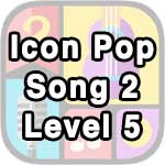 icon pop song 2 level 5