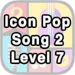 icon pop song 2 level 7