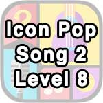 icon pop song 2 level 8